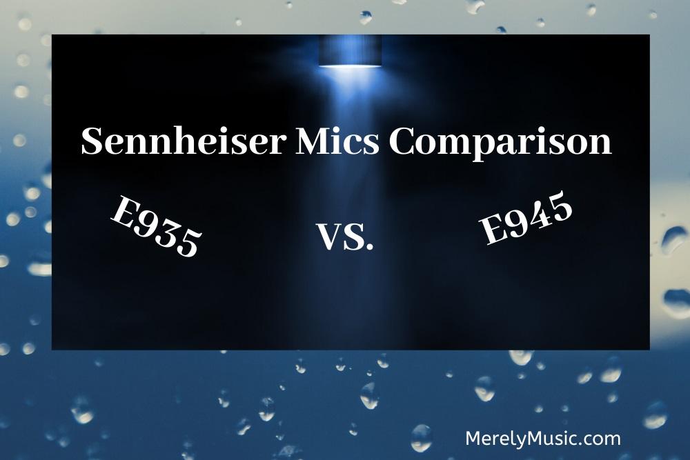 Test and Expert Review of Sennheiser E935 vs. E945