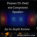 Pioneer TS-D69C 6x9 speaker Review