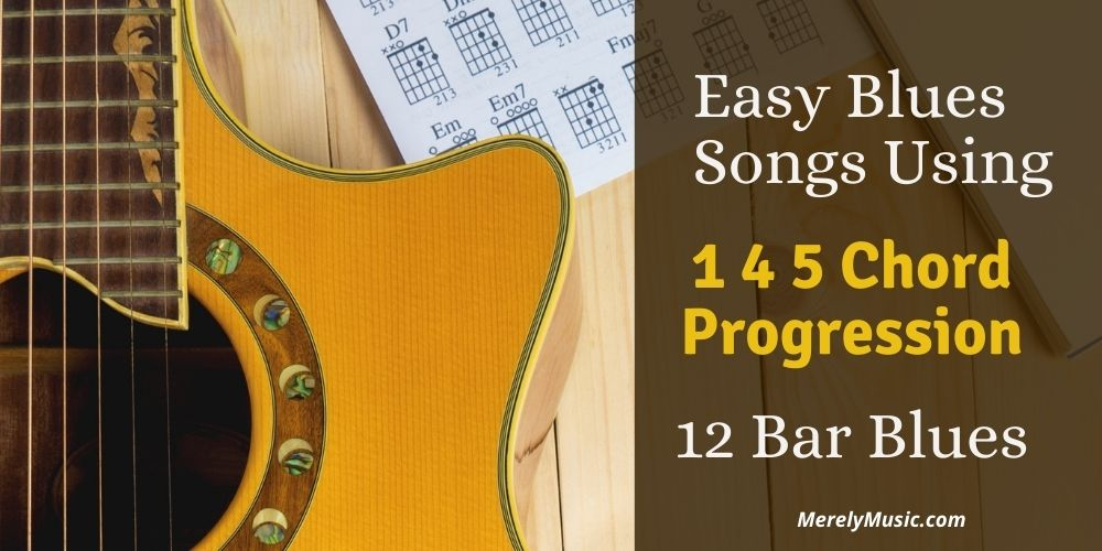 Easy Blues Songs Using 1 4 5 Chord Progression, 12 Bar Blues