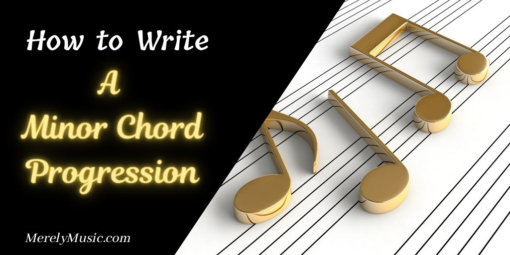 How to Write a Minor Chord Progression