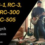 Boss RC-1, RC-3, RC-30, RC-300, and RC-505_ An In-Depth Comparison