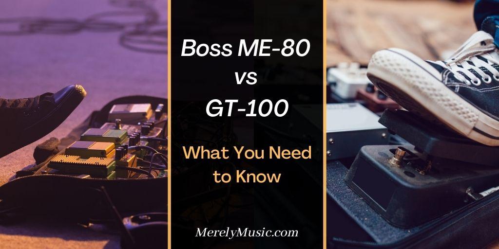 Boss ME-80 vs GT -100