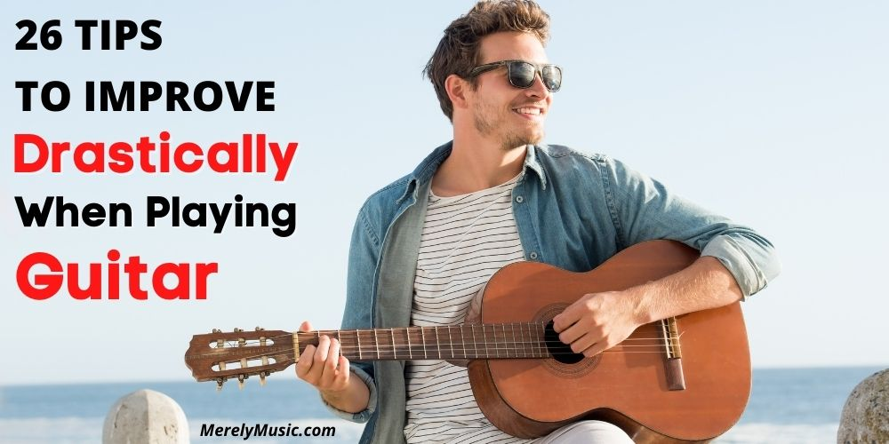 Tips to Improve Drastically When Playing Guitar