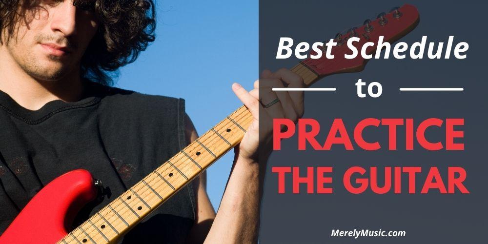 Best Schedule to Practice the Guitar