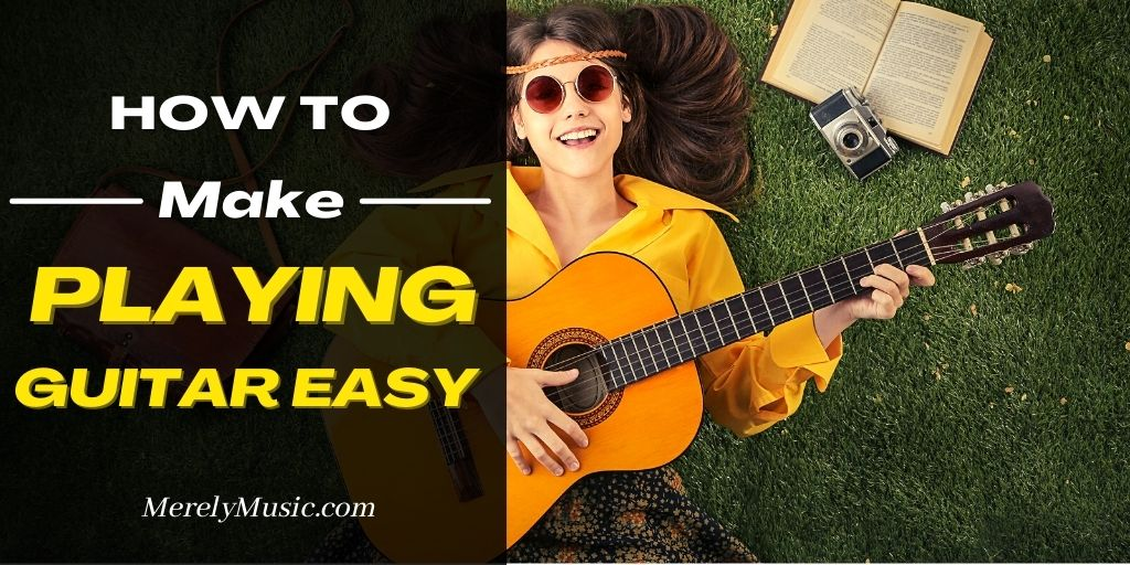 How to Make Playing Guitar Easy