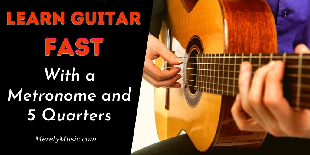 Learn Guitar Fast With a Metronome and 5 Quarters
