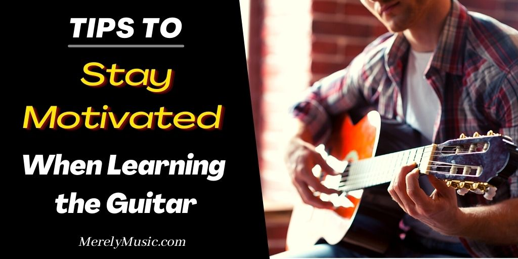 Tips To Stay Motivated When Learning the Guitar