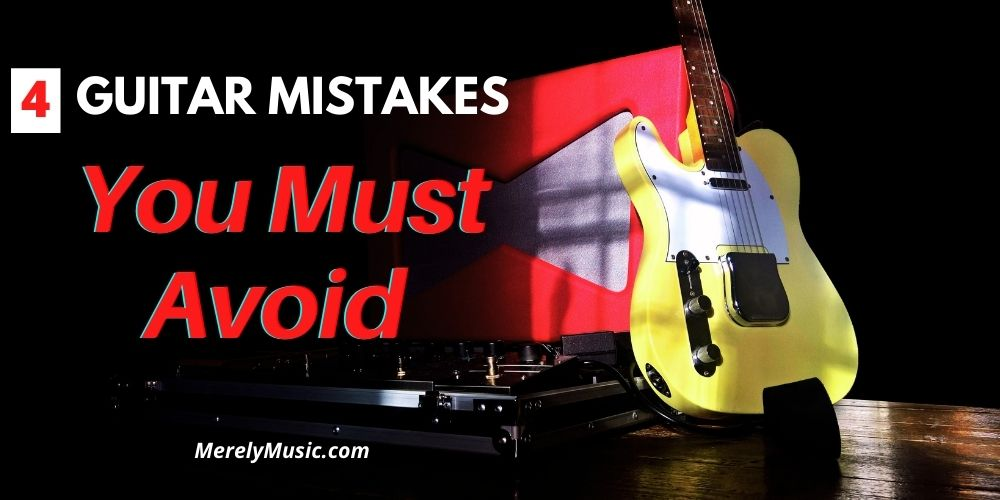 4 Guitar Mistakes You Must Avoid