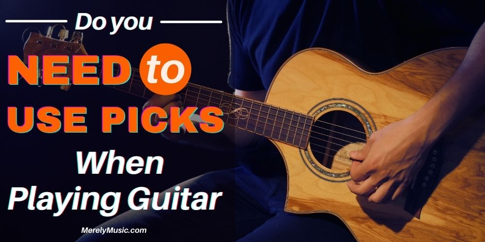Do you Need to Use Picks When Playing Guitar