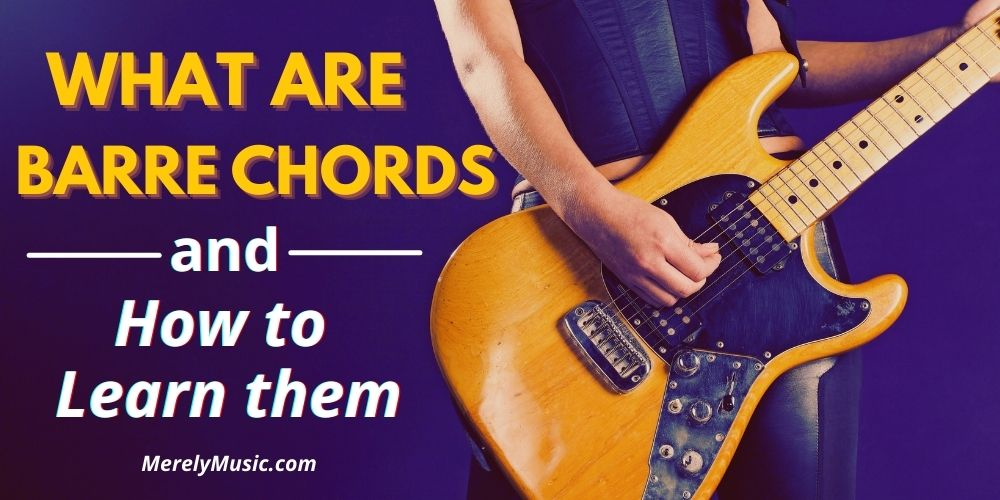 What are Barre Chords and How to Learn them