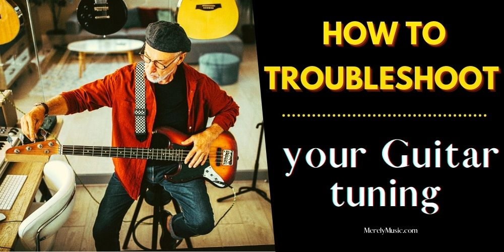 How to troubleshoot your Guitar tuning