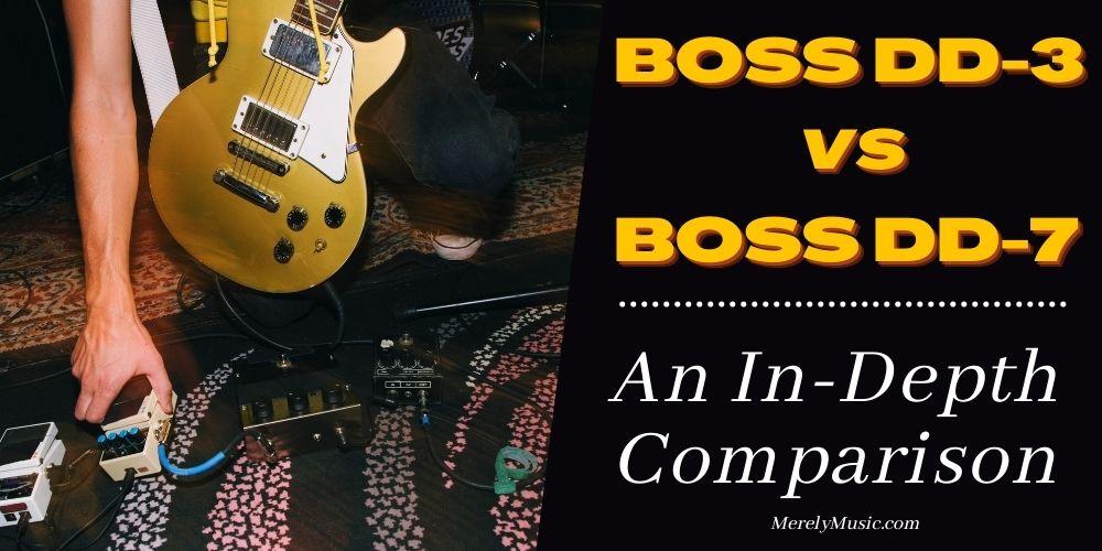 Boss DD-3 vs DD-7