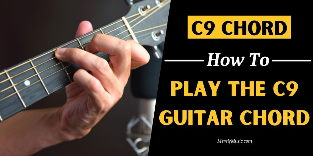 C9 Chord, How To Play the C9 Guitar Chord